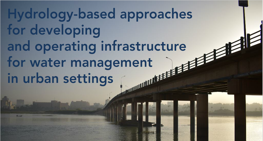 Hydrology-based Approaches for Developing and Operating Infrastructure for Water Management in Urban Settings